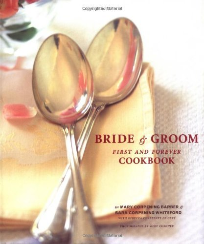 Mary Corpening Barber The Bride & Groom First And Forever Cookbook