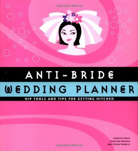 Carolyn Gerin Anti Bride Wedding Planner Hip Tools And Tips For Getting Hitched
