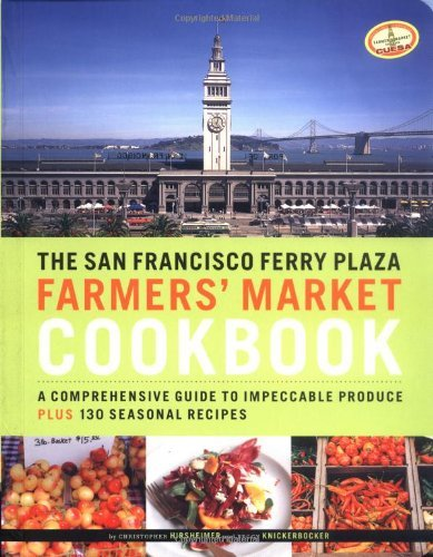 Peggy Knickerbocker The San Francisco Ferry Plaza Farmers' Market Cook A Comprehensive Guide To Impeccable Produce Plus