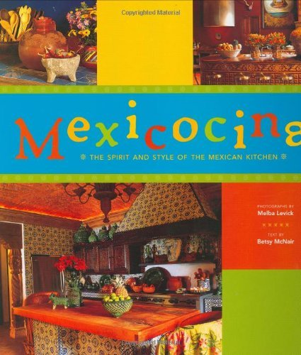 Melba Levick Mexicocina The Spirit And Style Of The Mexican Kitchen