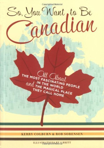 Colburn Kerry So You Want To Be Canadian All About The Most Fascinating People In The Worl