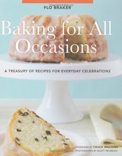 Flo Braker Baking For All Occasions A Treasury Of Recipes For Everyday Celebrations