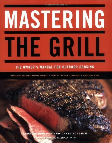 Andrew Schloss Mastering The Grill The Owner's Manual For Outdoor Cooking