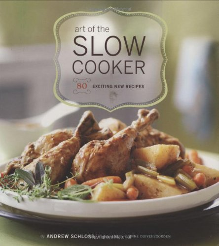 Andrew Schloss Art Of The Slow Cooker 80 Exciting New Recipes