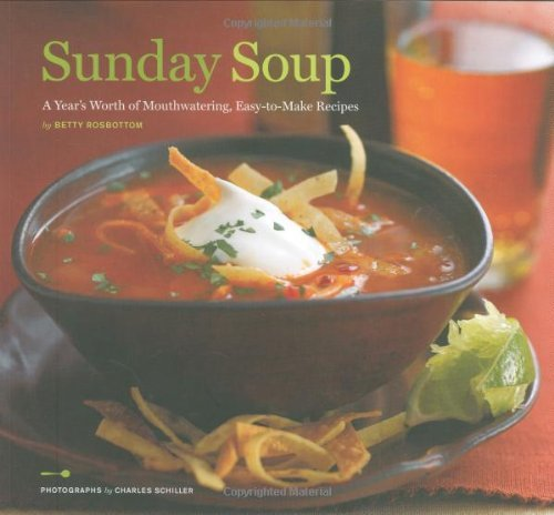 Betty Rosbottom Sunday Soup A Year's Worth Of Mouth Watering Easy To Make Re