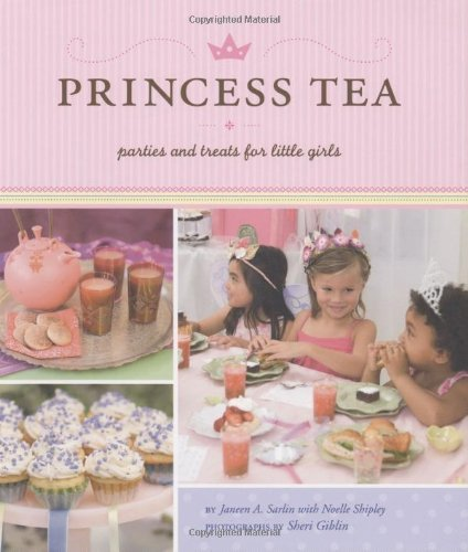 Janeen A. Sarlin Princess Tea Parties And Treats For Little Girls