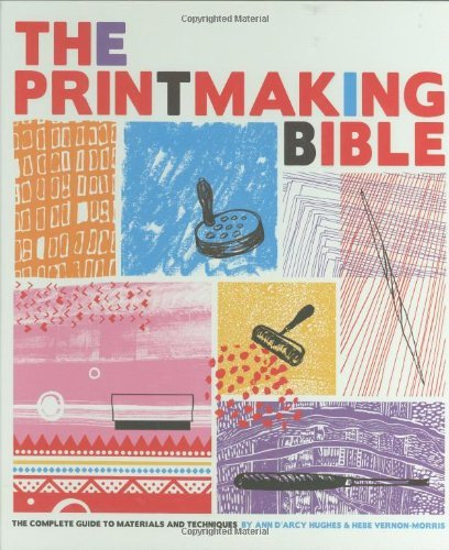 Ann D'arcy Hughes The Printmaking Bible The Complete Guide To Materials And Techniques