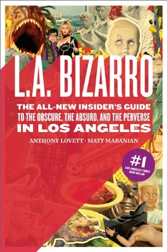 Anthony R. Lovett L.A. Bizarro The All New Insider's Guide To The Obscure The A 0002 Edition;revised