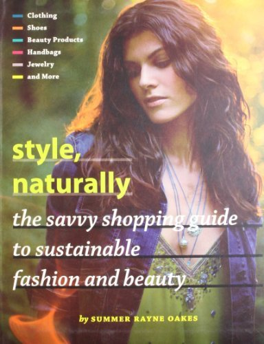 Summer Rayne Oakes Style Naturally The Savvy Shopping Guide To Sustainable Fashion A