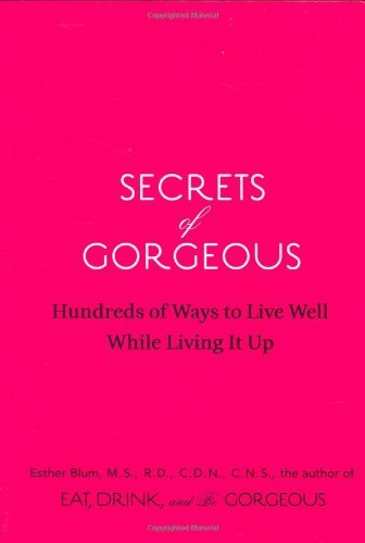 Esther Blum Secrets Of Gorgeous Hundreds Of Ways To Live Well While Living It Up