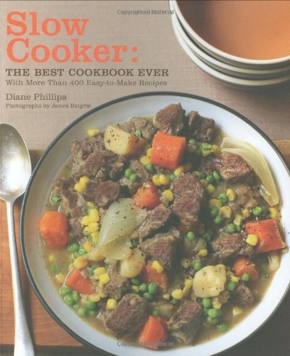 Diane Phillips Slow Cooker The Best Cookbook Ever With More Than 400 Easy T