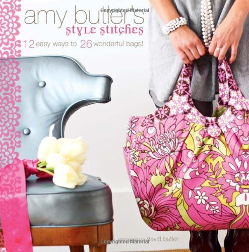Amy Butler Amy Butler's Style Stitches 12 Easy Ways To 26 Wonderful Bags!
