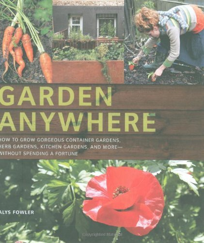 Alys Fowler Garden Anywhere How To Grow Gorgeous Container Gardens Herb Gard