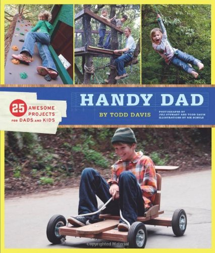 Todd Davis Handy Dad 25 Awesome Projects For Dads And Kids