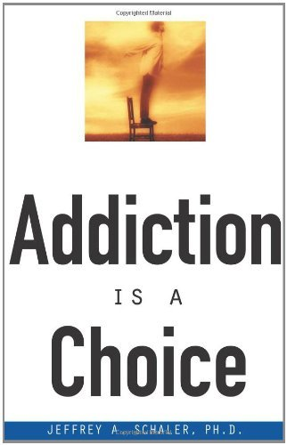 Jeffrey A. Schaler Addiction Is A Choice