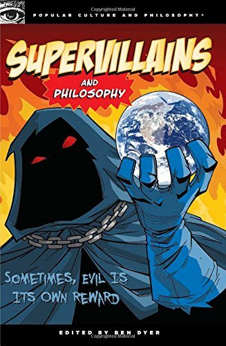 Ben Dyer Supervillains And Philosophy Sometimes Evil Is Its Own Reward