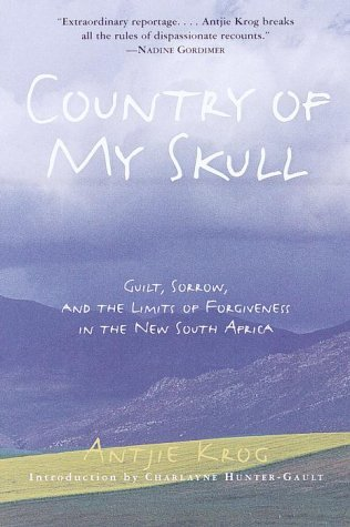Antjie Krog Country Of My Skull Guilt Sorrow And The Limits Of Forgiveness In T