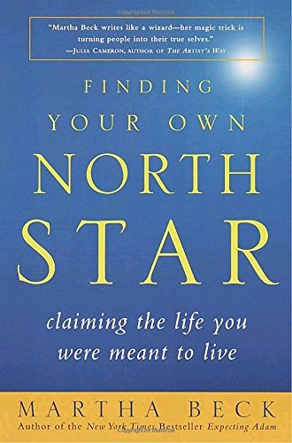 Martha Beck Finding Your Own North Star Claiming The Life You Were Meant To Live