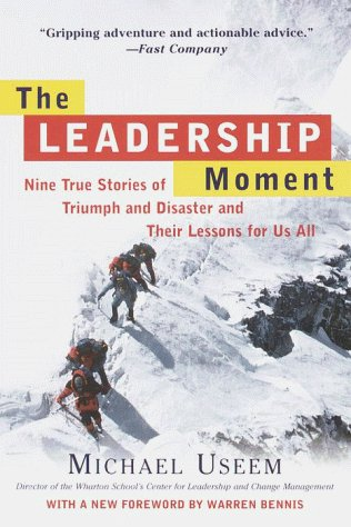 Michael Useem The Leadership Moment Nine True Stories Of Triumph And Disaster And The Revised