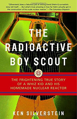 Ken Silverstein The Radioactive Boy Scout The Frightening True Story Of A Whiz Kid And His