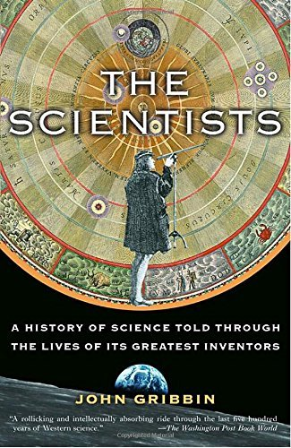 John Gribbin The Scientists A History Of Science Told Through The Lives Of It
