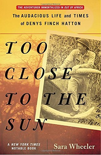 Sara Wheeler Too Close To The Sun The Audacious Life And Times Of Denys Finch Hatto