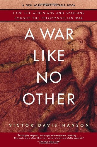 Victor Hanson A War Like No Other How The Athenians And Spartans Fought The Pelopon