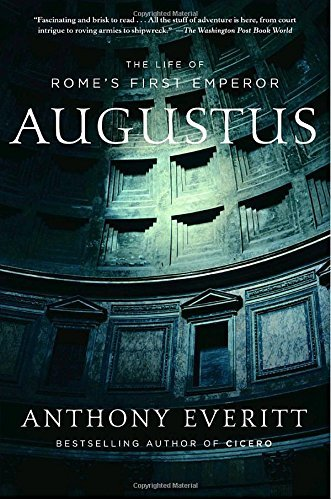 Anthony Everitt Augustus The Life Of Rome's First Emperor