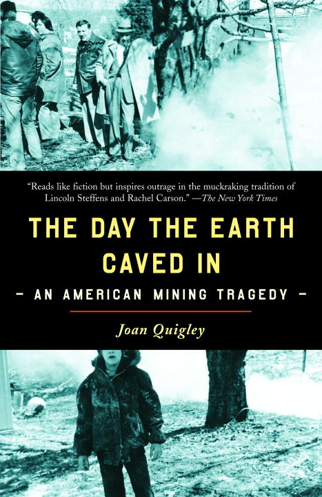 Joan Quigley The Day The Earth Caved In An American Mining Tragedy