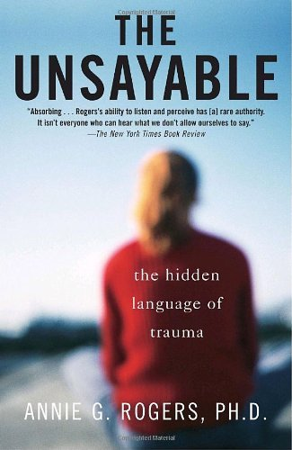 Annie Rogers The Unsayable The Hidden Language Of Trauma