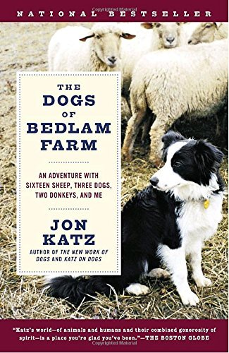 Jon Katz The Dogs Of Bedlam Farm An Adventure With Sixteen Sheep Three Dogs Two
