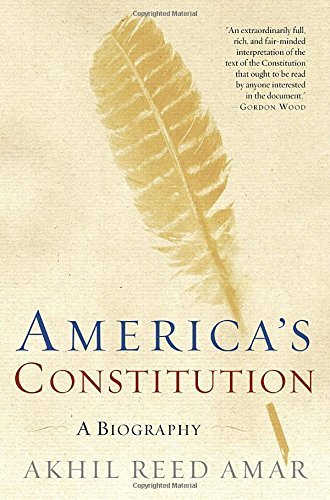 Akhil Reed Amar America's Constitution A Biography