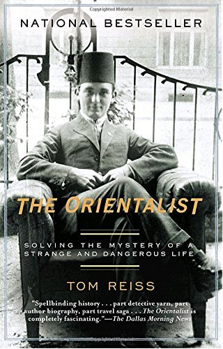 Tom Reiss Orientalist The Solving The Mystery Of A Strange And Dangerous Li