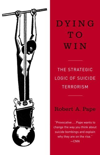 Robert Pape Dying To Win The Strategic Logic Of Suicide Terrorism