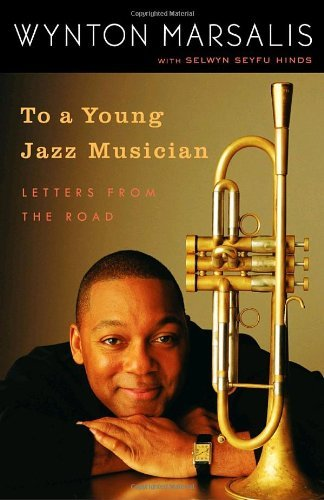 Wynton Marsalis To A Young Jazz Musician Letters From The Road