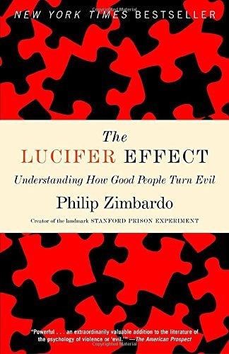 Philip Zimbardo The Lucifer Effect Understanding How Good People Turn Evil