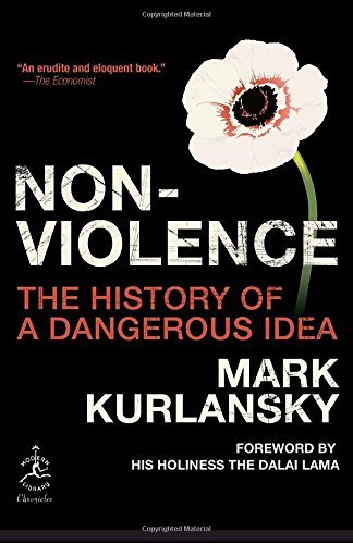 Mark Kurlansky Nonviolence The History Of A Dangerous Idea