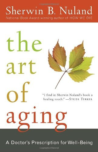 Sherwin B. Nuland The Art Of Aging A Doctor's Prescription For Well Being