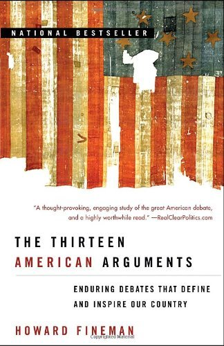 Howard Fineman The Thirteen American Arguments Enduring Debates That Define And Inspire Our Coun