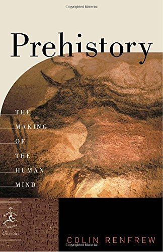 Colin Renfrew Prehistory The Making Of The Human Mind