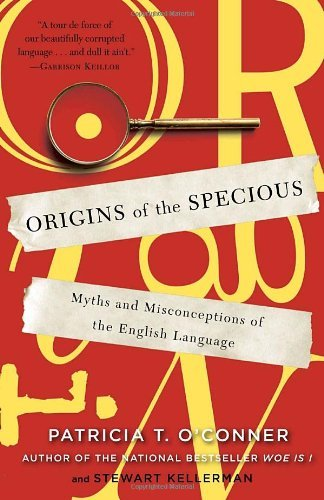 Patricia T. O'conner Origins Of The Specious Myths And Misconceptions Of The English Language