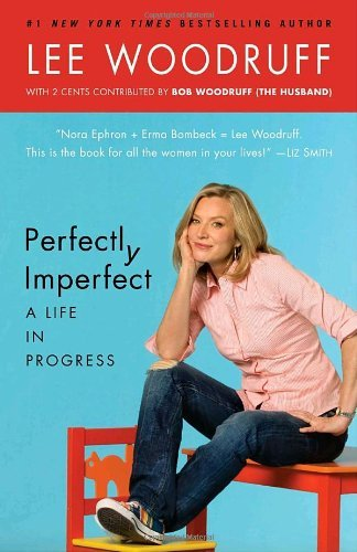 Lee Woodruff Perfectly Imperfect A Life In Progress