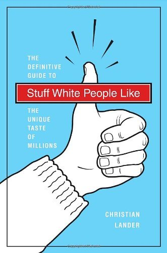 Christian Lander Stuff White People Like A Definitive Guide To The Unique Taste Of Million