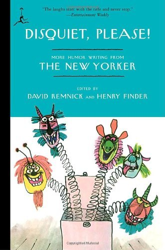 David Remnick Disquiet Please! More Humor Writing From The New Yorker