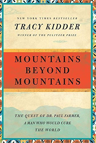 Tracy Kidder Mountains Beyond Mountains The Quest Of Dr. Paul Farmer A Man Who Would Cur