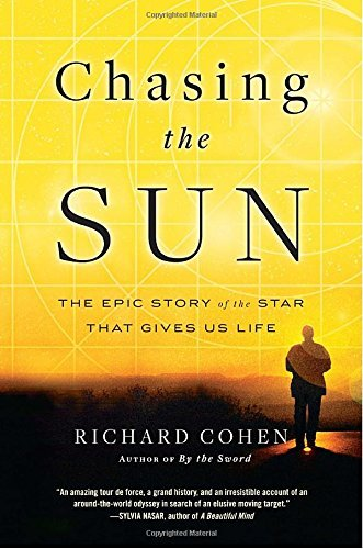 Richard Cohen Chasing The Sun The Epic Story Of The Star That Gives Us Life