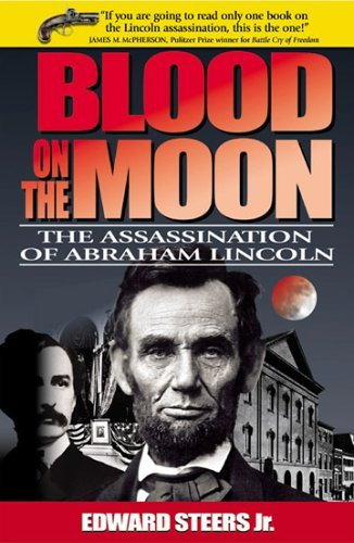 Edward Steers Blood On The Moon The Assassination Of Abraham Lincoln