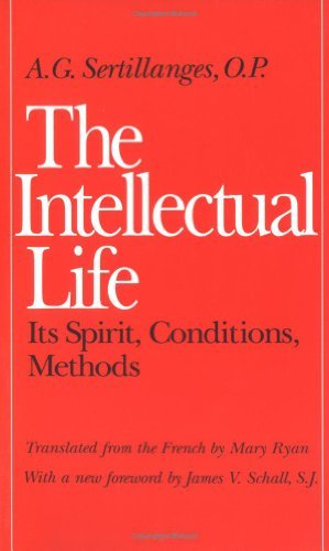 A. G. Sertillanges The Intellectual Life Its Spirit Conditions Methods Revised