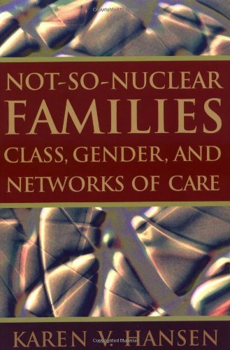 Karen V. Hansen Not So Nuclear Families Class Gender And Networks Of Care