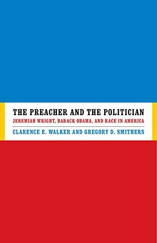 Clarence E. Walker The Preacher And The Politician Jeremiah Wright Barack Obama And Race In Americ